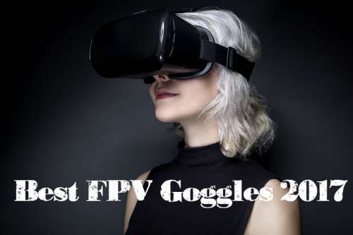 Best FPV Goggles 2018