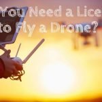 Do I Need a Drone License to Fly a Drone? [Read Before You Fly]