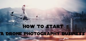 How To Start a Photography Business with a Drone