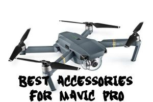 Best Accessories for Mavic Pro