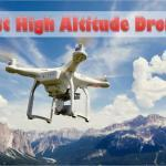 6 Drones That Can Reach High Altitude 2020