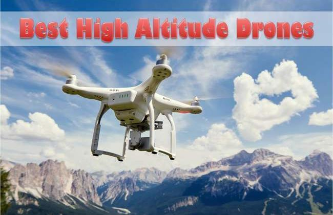 6 Drones That Can Reach High Altitude 2018
