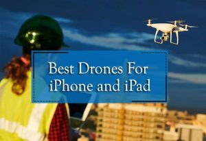 best drones for iphone and ipad