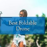 9 Best Foldable Drones 2021 [UPDATED Folding Drones list]