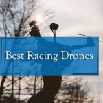 The Best Racing Drones [6 Fast and Powerful Drones!]