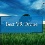 Best VR Drone 2021 [7 Outstanding Drones with VR Headsets]